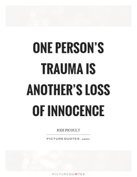 one-persons-trauma-is-anothers-loss-of-innocence-quote-1